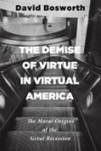 The Demise of Virtue in Virtual America (Front Porch Republic Books)